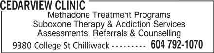 Cedarview Clinic (604-792-1070) - Annonce illustrée======= - CEDARVIEW CLINIC Methadone Treatment Programs Suboxone Therapy & Addiction Services Assessments, Referrals & Counselling 604 792-1070 9380 College St Chilliwack ---------