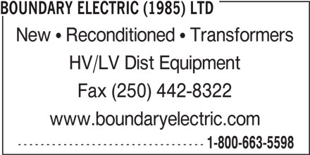 Boundary Electric (1985) Ltd (1-800-663-5598) - Annonce illustrée======= - BOUNDARY ELECTRIC (1985) LTD New   Reconditioned   Transformers HV/LV Dist Equipment Fax (250) 442-8322 www.boundaryelectric.com --------------------------------- 1-800-663-5598