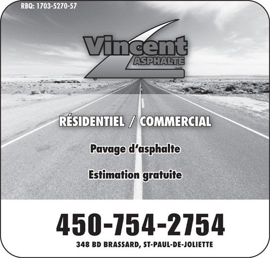 Vincent Asphalte Inc (450-754-2754) - Annonce illustrée======= - RBQ: 1703-5270-57 RÉSIDENTIEL / COMMERCIALRÉSIDENTIEL / COMMERCIAL Pavage d`asphalte Estimation gratuite RBQ 1703-5270-57 450-754-2754 348 BD BRASSARD, ST-PAUL-DE-JOLIETTE