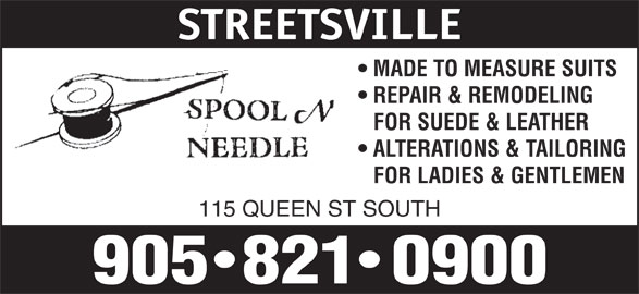 Spool N Needle (905-821-0900) - Display Ad - REPAIR & REMODELING FOR SUEDE & LEATHER ALTERATIONS & TAILORING FOR LADIES & GENTLEMEN 115 QUEEN ST SOUTH STREETSVILLE MADE TO MEASURE SUITS