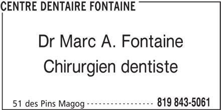 Centre dentaire Fontaine (819-843-5061) - Annonce illustrée======= - ----------------- Dr Marc A. Fontaine Chirurgien dentiste 819 843-5061 51 des Pins Magog CENTRE DENTAIRE FONTAINE