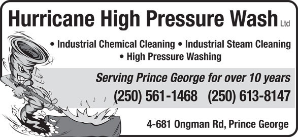 Hurricane High Pressure Wash Ltd (250-561-1468) - Display Ad - Ltd Industrial Chemical Cleaning   Industrial Steam Cleaning High Pressure Washing Serving Prince George for over 10 years (250) 561-1468   (250) 613-8147 4-681 Ongman Rd, Prince George Hurricane High Pressure Wash