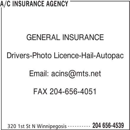 A/C Insurance Agency (204-656-4539) - Display Ad - GENERAL INSURANCE Drivers-Photo Licence-Hail-Autopac FAX 204-656-4051 ---------- 204 656-4539 320 1st St N Winnipegosis A/C INSURANCE AGENCY