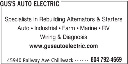 Gus's Auto Electric (604-792-4669) - Display Ad - Specialists In Rebuilding Alternators & Starters Auto   Industrial   Farm   Marine   RV Wiring & Diagnosis www.gusautoelectric.com ------ 604 792-4669 45940 Railway Ave Chilliwack GUS'S AUTO ELECTRIC