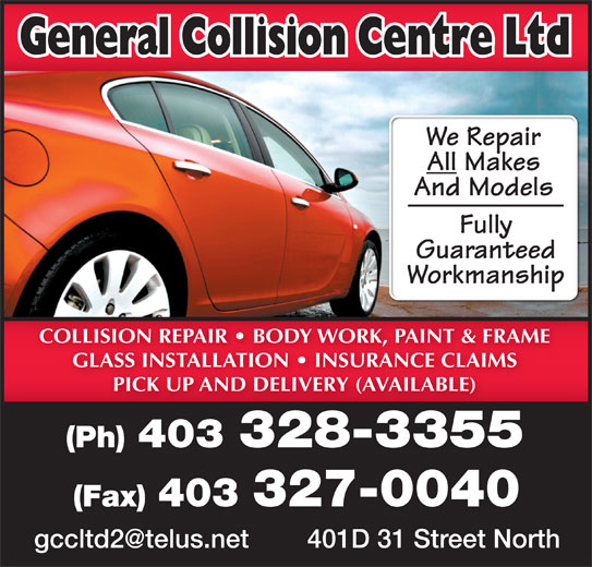 General Collision Centre Ltd (403-328-3355) - Display Ad - We Repair All Makes And Models Fully Guaranteed Workmanship COLLISION REPAIR   BODY WORK, PAINT & FRAME GLASS INSTALLATION   INSURANCE CLAIMS PICK UP AND DELIVERY (AVAILABLE) 403 328-3355(Ph) 403 327-0040 (Fax)