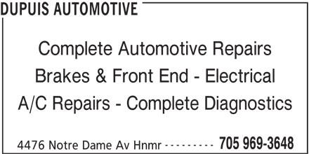 Dupuis Automotive (705-969-3648) - Display Ad - DUPUIS AUTOMOTIVE Complete Automotive Repairs --------- A/C Repairs - Complete Diagnostics 4476 Notre Dame Av Hnmr Brakes & Front End - Electrical 705 969-3648