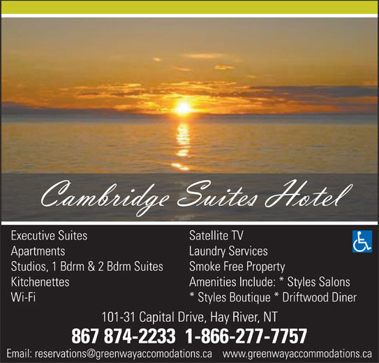 Cambridge Suites (Hotel) (867-874-2233) - Display Ad - Executive Suites Satellite TV Apartments Laundry Services Studios, 1 Bdrm & 2 Bdrm Suites Smoke Free Property Kitchenettes Wi-Fi * Styles Boutique * Driftwood Diner 101-31 Capital Drive, Hay River, NT 867 874-2233  1-866-277-7757 Amenities Include: * Styles Salons
