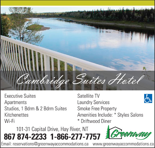 Cambridge Suites (Hotel) (867-874-2233) - Display Ad - Amenities Include: * Styles Salons Wi-Fi * Driftwood Diner 101-31 Capital Drive, Hay River, NT 867 874-2233  1-866-277-7757 Kitchenettes Studios, 1 Bdrm & 2 Bdrm Suites Smoke Free Property Apartments Laundry Services Studios, 1 Bdrm & 2 Bdrm Suites Smoke Free Property Kitchenettes Amenities Include: * Styles Salons Wi-Fi * Driftwood Diner 101-31 Capital Drive, Hay River, NT 867 874-2233  1-866-277-7757 Executive Suites Satellite TV Executive Suites Satellite TV Apartments Laundry Services