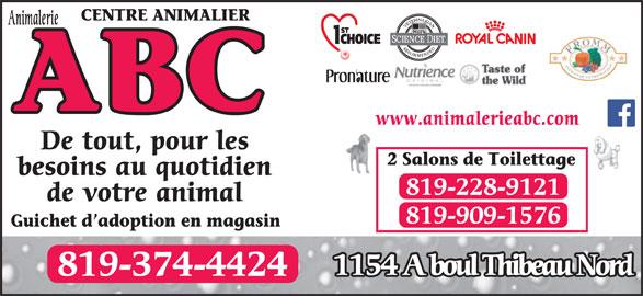 Centre Animalier ABC (819-374-4424) - Annonce illustrée======= - www.animalerieabc.com De tout, pour les 2 Salons de Toilettage besoins au quotidien 819-228-9121 de votre animal 819-909-1576 Guichet d adoption en magasin 1154 A boul Thibeau Nord 819-374-4424