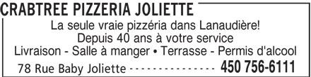 Crabtree Pizzeria Joliette (450-756-6111) - Annonce illustrée======= - CRABTREE PIZZERIA JOLIETTE La seule vraie pizzéria dans Lanaudière! Depuis 40 ans à votre service Livraison - Salle à manger   Terrasse - Permis d'alcool --------------- 450 756-6111 78 Rue Baby Joliette