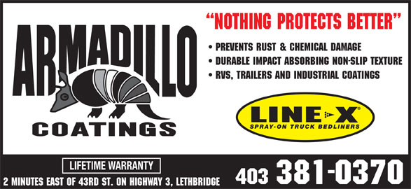Armadillo Coatings Lethbridge (403-381-0370) - Display Ad - NOTHING PROTECTS BETTER Prevents rust & chemical damage durable impact absorbing non-slip texture rvs, trailers and industrial coatings LIFETIME WARRANTY 403 381-0370 2 minutes east of 43rd st. on highway 3, lethbridge