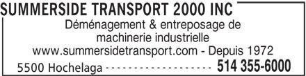 Summerside Transport & Rigging 2000 (514-355-6000) - Annonce illustrée======= - www.summersidetransport.com - Depuis 1972 ------------------- 514 355-6000 5500 Hochelaga machinerie industrielle SUMMERSIDE TRANSPORT 2000 INC Déménagement & entreposage de