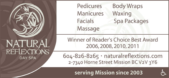 Natural Reflextions Day Spa (604-826-8265) - Annonce illustrée======= - Pedicures Body Wraps Manicures Waxing Facials Spa Packages Massage Winner of Reader's Choice Best Award 2006, 2008, 2010, 2011 serving Mission since 2003