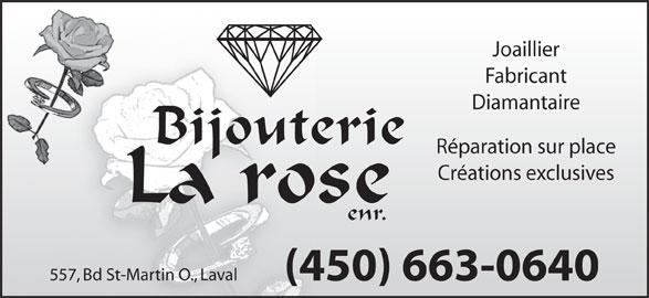 Bijouterie La Rose Enr (450-663-0640) - Annonce illustrée======= - Réparation sur place Créations exclusives La rose enr. 557, Bd St-Martin O., Laval (450) 663-0640 Joaillier Fabricant Diamantaire Bijouterie