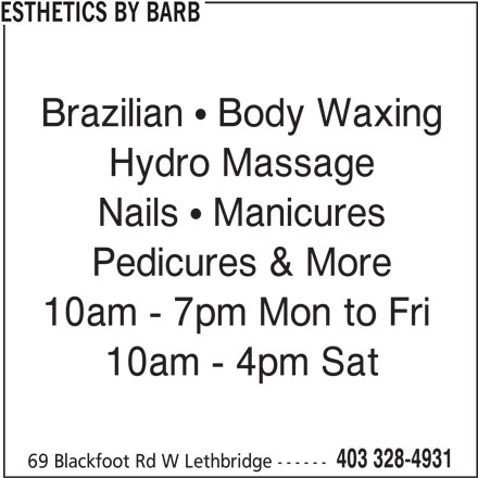 Esthetics by Barb (403-328-4931) - Display Ad - ESTHETICS BY BARB Brazilian   Body Waxing Hydro Massage Nails   Manicures Pedicures & More 10am - 7pm Mon to Fri 10am - 4pm Sat 403 328-4931 69 Blackfoot Rd W Lethbridge ------
