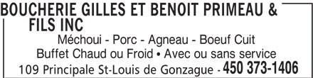 Boucherie Gilles Et Benoit Primeau & Fils Inc (450-373-1406) - Annonce illustrée======= - BOUCHERIE GILLES ET BENOIT PRIMEAU & FILS INC Méchoui - Porc - Agneau - Boeuf Cuit Buffet Chaud ou Froid   Avec ou sans service 450 373-1406 109 Principale St-Louis de Gonzague -