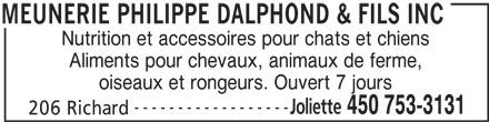Dalphond Philippe (450-753-3131) - Annonce illustrée======= - Nutrition et accessoires pour chats et chiens Aliments pour chevaux, animaux de ferme, oiseaux et rongeurs. Ouvert 7 jours ------------------ Joliette 450 753-3131 206 Richard MEUNERIE PHILIPPE DALPHOND & FILS INC