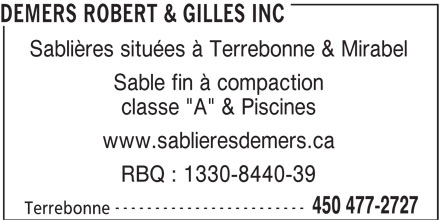 """Robert & Gilles Demers Inc (450-477-2727) - Annonce illustrée======= - DEMERS ROBERT & GILLES INC Sablières situées à Terrebonne & Mirabel Sable fin à compaction classe """"A"""" & Piscines www.sablieresdemers.ca RBQ : 1330-8440-39 ------------------------ 450 477-2727 Terrebonne"""
