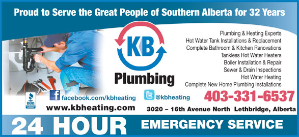 K B Heating & Air Conditioning Ltd (403-328-0337) - Display Ad - Proud to Serve the Great People of Southern Alberta for 32 Years Plumbing & Heating Experts Hot Water Tank Installations & Replacement Complete Bathroom & Kitchen Renovations Boiler Installation & Repair Sewer & Drain Inspections Hot Water Heating Plumbing Complete New Home Plumbing Installations facebook.com/kbheating 403-331-6537 www.kbheating.com 3020 - 16th Avenue North  Lethbridge, Alberta EMERGENCY SERVICE 24 HOUR Tankless Hot Water Heaters