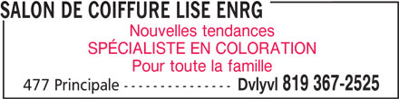 Salon De Coiffure Lise Enrg (819-367-2525) - Annonce illustrée======= - SALON DE COIFFURE LISE ENRG Nouvelles tendances SPÉCIALISTE EN COLORATION Pour toute la famille Dvlyvl 819 367-2525 477 Principale ---------------
