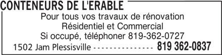 Conteneurs de l'Erable (819-362-0837) - Annonce illustrée======= - 1502 Jam Plessisville --------------- 819 362-0837 CONTENEURS DE L'ERABLE Pour tous vos travaux de rénovation Résidentiel et Commercial Si occupé, téléphoner 819-362-0727