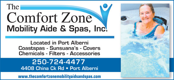 The Comfort Zone Mobility Aide & Spa's Inc (250-724-4477) - Display Ad - The Comfort Zone Mobility Aide & Spas, Inc.ncbilityAide&SpasI Located in Port Alberni Coastspas - Sunsuana s - Covers Chemicals - Filters - Accessories 250-724-4477 4408 China Ck Rd   Port Alberni www.thecomfortzonemobilityaidsandspas.com