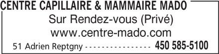 Centre Capillaire Mado (450-585-5100) - Annonce illustrée======= - CENTRE CAPILLAIRE & MAMMAIRE MADO Sur Rendez-vous (Privé) www.centre-mado.com 450 585-5100 51 Adrien Reptgny ----------------