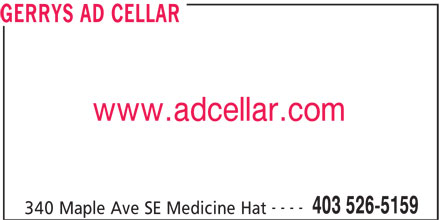 Gerry's Ad Cellar Inc (403-526-5159) - Display Ad - GERRYS AD CELLAR www.adcellar.com ---- 403 526-5159 340 Maple Ave SE Medicine Hat