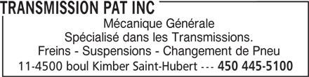 Transmission Pat (450-445-5100) - Annonce illustrée======= - TRANSMISSION PAT INC Mécanique Générale Spécialisé dans les Transmissions. Freins - Suspensions - Changement de Pneu 11-4500 boul Kimber Saint-Hubert --- 450 445-5100