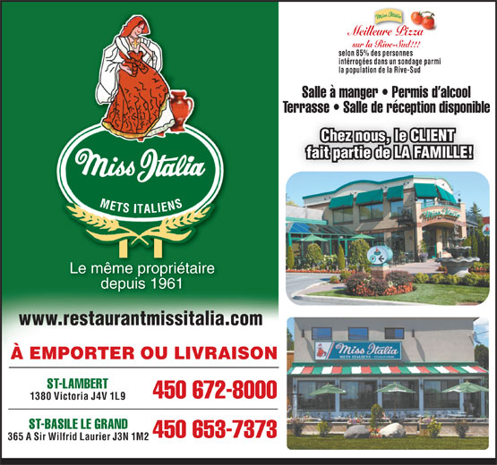 Miss Italia (450-672-8000) - Annonce illustrée======= - Meilleure Pizza sur la Rive-Sud!!! selon 85% des personnes intérrogées dans un sondage parmi la population de la Rive-Sud Salle à manger   Permis d alcool Terrasse   Salle de réception disponibleTerrasse   Salle de réception disponible Chez nous, le CLIENT fait partie de LA FAMILLE! Le même propriétaire depuis 1961 www.restaurantmissitalia.com À EMPORTER OU LIVRAISON ST-LAMBERT 450 672-8000 1380 Victoria J4V 1L9 ST-BASILE LE GRAND 450 653-7373 365 A Sir Wilfrid Laurier J3N 1M2