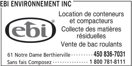 EBI Environnement Inc (450-836-7031) - Annonce illustrée======= - Location de conteneurs et compacteurs Collecte des matières résiduelles Vente de bac roulants --------- 450 836-7031 61 Notre Dame Berthierville --------------- 1 800 781-8111 Sans fais Composez EBI ENVIRONNEMENT INC