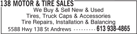 138 Motor & Tire Sales (613-938-4865) - Display Ad - 138 MOTOR & TIRE SALES We Buy & Sell New & Used Tires, Truck Caps & Accessories Tire Repairs, Installation & Balancing 613 938-4865 5588 Hwy 138 St Andrews ---------