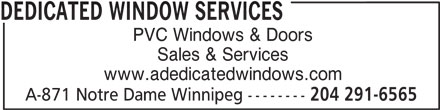 Dedicated Window Services (204-291-6565) - Display Ad - PVC Windows & Doors Sales & Services www.adedicatedwindows.com A-871 Notre Dame Winnipeg -------- 204 291-6565 DEDICATED WINDOW SERVICES