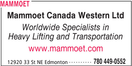 Mammoet (780-449-0552) - Display Ad - MAMMOET Mammoet Canada Western Ltd Worldwide Specialists in Heavy Lifting and Transportation www.mammoet.com ---------- 780 449-0552 12920 33 St NE Edmonton