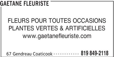 Gaétane Fleuriste (819-849-2118) - Annonce illustrée======= - GAETANE FLEURISTE FLEURS POUR TOUTES OCCASIONS PLANTES VERTES & ARTIFICIELLES www.gaetanefleuriste.com ------------ 819 849-2118 67 Gendreau Coaticook
