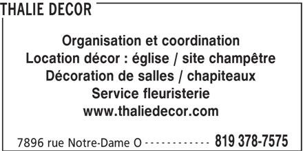 Thalie Décor (819-378-7575) - Annonce illustrée======= - THALIE DECOR Organisation et coordination Location décor : église / site champêtre Décoration de salles / chapiteaux Service fleuristerie www.thaliedecor.com ------------ 819 378-7575 7896 rue Notre-Dame O