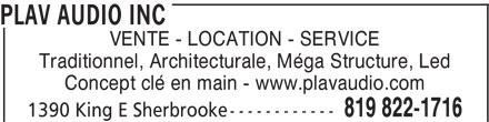 Plav Audio Inc (819-822-1716) - Annonce illustrée======= - PLAV AUDIO INC VENTE - LOCATION - SERVICE Traditionnel, Architecturale, Me´ga Structure, Led Concept cle´ en main - www.plavaudio.com 819 822-1716 1390 King E Sherbrooke-----------