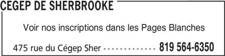 Cegep de Sherbrooke (819-564-6350) - Annonce illustrée======= - CEGEP DE SHERBROOKE Voir nos inscriptions dans les Pages Blanches 819 564-6350 475 rue du Cégep Sher -------------