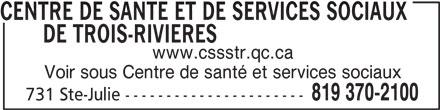 Centre Cloutier-du Rivage (819-370-2100) - Annonce illustrée======= - DE TROIS-RIVIERESCENTRE DE SANTE ET DE SERVICES SOCIAUX www.cssstr.qc.ca Voir sous Centre de santé et services sociaux 819 370-2100 731 Ste-Julie ---------------------- CENTRE DE SANTE ET DE SERVICES SOCIAUX