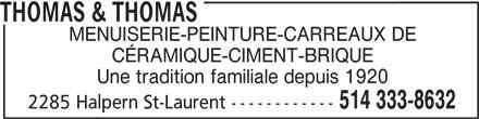 Thomas & Thomas (514-333-8632) - Annonce illustrée======= - MENUISERIE-PEINTURE-CARREAUX DE CÉRAMIQUE-CIMENT-BRIQUE Une tradition familiale depuis 1920 514 333-8632 2285 Halpern St-Laurent ------------ THOMAS & THOMAS