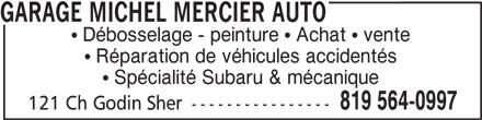 Garage Michel Mercier Auto (819-564-0997) - Annonce illustrée======= - GARAGE MICHEL MERCIER AUTO Débosselage - peinture   Achat   vente Réparation de véhicules accidentés Spécialité Subaru & mécanique 819 564-0997 121 Ch Godin Sher ----------------