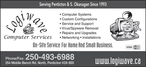Logiwave Computers (250-493-6988) - Display Ad - Serving Penticton & S. Okanagan Since 1993 Computer Systems Custom Configurations Service and Support Virus/Spyware Removal Repairs and Upgrades Networking   Installations Phone/Fax: 250-493-6988 254 Middle Bench Rd. North, Penticton V2A 8S5