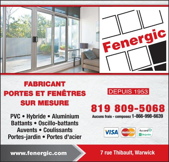 Fenergic Inc (819-358-3400) - Annonce illustrée======= - FABRICANT PORTES ET FENÊTRES SUR MESURE 819 809-5068 Aucuns frais - composez 1-866-998-6639 PVC   Hybride   Aluminium Battants   Oscillo-battants Auvents   Coulissants Portes-jardin   Portes d'acier 7 rue Thibault, Warwick www.fenergic.com