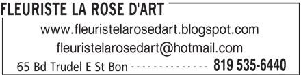 Fleuriste La Rose D'Art (819-535-6440) - Annonce illustrée======= - www.fleuristelarosedart.blogspot.com 65 Bd Trudel E St Bon FLEURISTE LA ROSE D'ART -------------- 819 535-6440