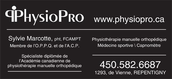 Physiopro (450-582-6687) - Annonce illustrée======= - 450.582.6687 1293, de Vienne, REPENTIGNY PhysioPro www.physiopro.ca Sylvie Marcotte, pht, FCAMPT Physiothérapie manuelle orthopédique Médecine sportive \\ Capnom\200tre Membre de l O.P.P.Q. et de l A.C.P. Spécialiste diplômée de l Académie canadienne de physiothérapie manuelle orthopédique