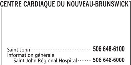 Centre Cardiaque Du Nouveau-Brunswick (506-648-6100) - Annonce illustrée======= - CENTRE CARDIAQUE DU NOUVEAU-BRUNSWICK ------------------------- 506 648-6100 Saint John Information générale 506 648-6000 ------ Saint John Régional Hospital