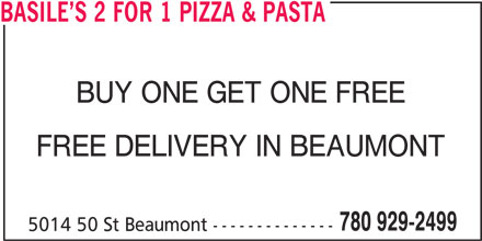 Basile's 2 For 1 Pizza & Pasta (780-929-2499) - Display Ad - BASILE S 2 FOR 1 PIZZA & PASTA BUY ONE GET ONE FREE FREE DELIVERY IN BEAUMONT 780 929-2499 5014 50 St Beaumont --------------