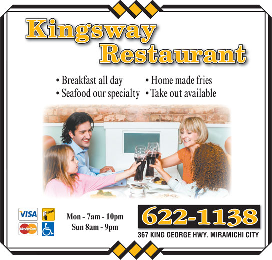 Kingsway Restaurant (506-622-1138) - Annonce illustrée======= - Home made fries  Breakfast all day Take out available  Seafood our specialty Mon - 7am - 10pm Sun 8am - 9pm 367 KING GEORGE HWY. MIRAMICHI CITY