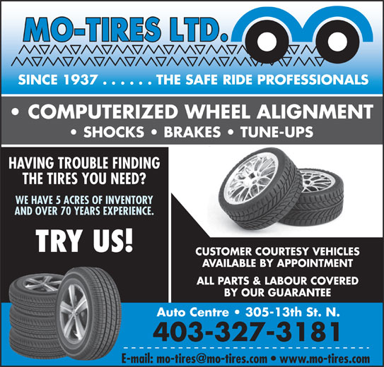 Mo-Tires Ltd (403-327-3181) - Display Ad - SHOCKS   BRAKES   TUNE-UPS HAVING TROUBLE FINDING THE TIRES YOU NEED? COMPUTERIZED WHEEL ALIGNMENT WE HAVE 5 ACRES OF INVENTORY AND OVER 70 YEARS EXPERIENCE. TRY US! CUSTOMER COURTESY VEHICLES AVAILABLE BY APPOINTMENT ALL PARTS & LABOUR COVERED BY OUR GUARANTEE Auto Centre   305-13th St. N. 403-327-3181