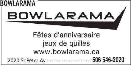 Bowlarama (506-546-2020) - Annonce illustrée======= - BOWLARAMA Fêtes d'anniversaire jeux de quilles www.bowlarama.ca 506 546-2020 2020 St Peter Av -------------------